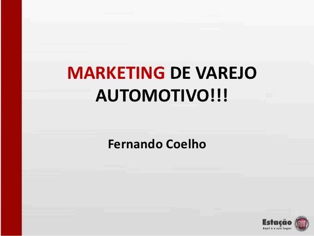 MARKETING DE VAREJO  AUTOMOTIVO!!!    Fernando Coelho