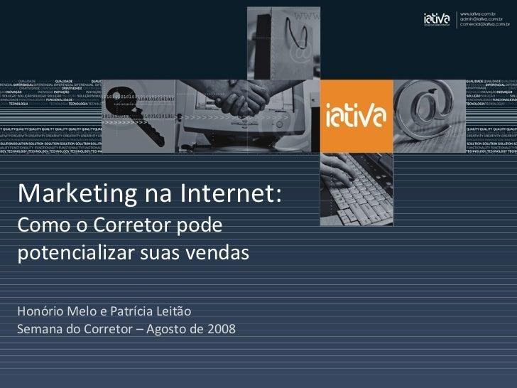 Marketing na Internet:  Como o Corretor pode potencializar suas vendas Honório Melo e Patrícia Leitão Semana do Corretor –...