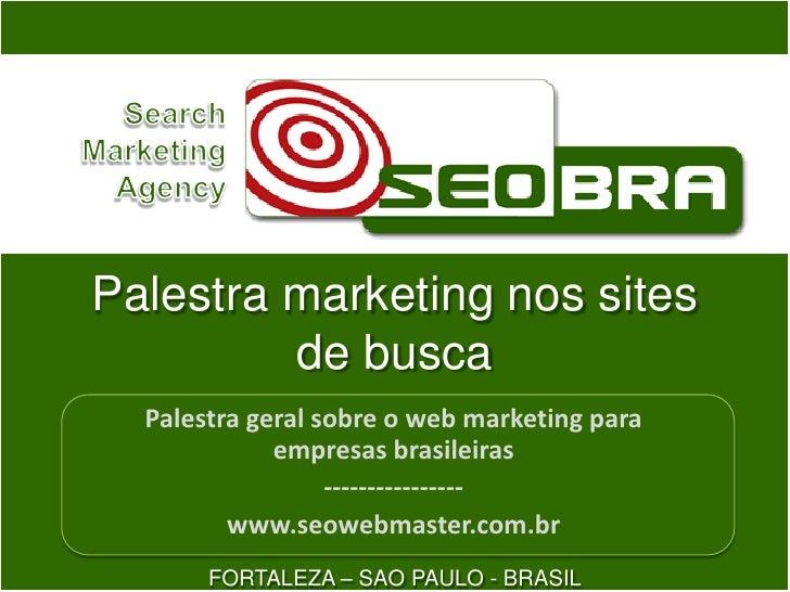 Palestra marketing nossites de busca<br />Palestra geral sobre o web marketing para empresas brasileiras<br />------------...