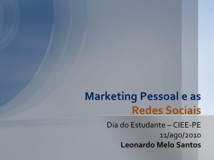 Dia do Estudante – CIEE-PE<br />11/ago/2010<br />Leonardo Melo Santos<br />Marketing Pessoal e as Redes Sociais<br />
