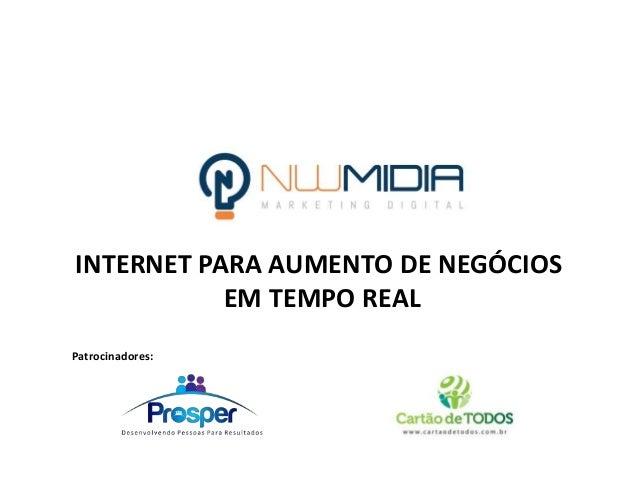INTERNET PARA AUMENTO DE NEGÓCIOS EM TEMPO REAL Patrocinadores: