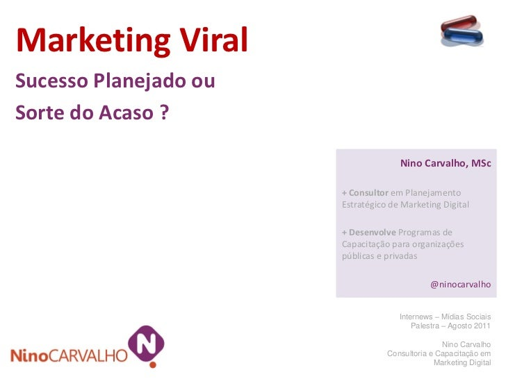Marketing ViralSucesso Planejado ouSorte do Acaso ?                                     Nino Carvalho, MSc                ...
