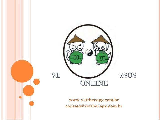 VET THERAPY – CURSOS ONLINE www.vettherapy.com.br contato@vettherapy.com.br