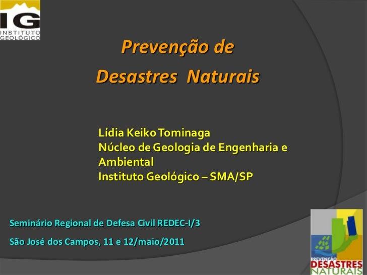 Prevenção de <br />Desastres  Naturais <br />Lídia KeikoTominaga<br />Núcleo de Geologia de Engenharia e Ambiental<br />In...