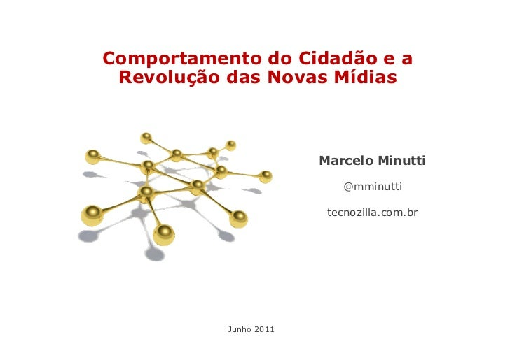 Comportamento do Cidadão e a Revolução das Novas Mídias                        Marcelo Minutti                            ...