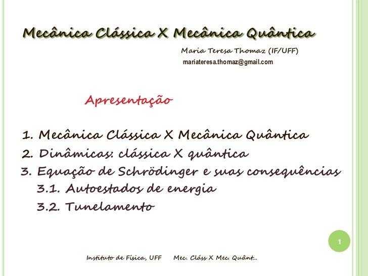 Mecânica Clássica X Mecânica Quântica                                      Maria Teresa Thomaz (IF/UFF)                   ...