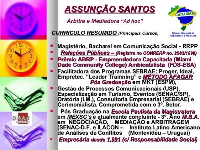"""ASSUNÇÃO SANTOSASSUNÇÃO SANTOS Árbitra e Mediadora """"Ad hoc"""" CURRICULO RESUMIDOCURRICULO RESUMIDO (Principais Cursos)(Princ..."""