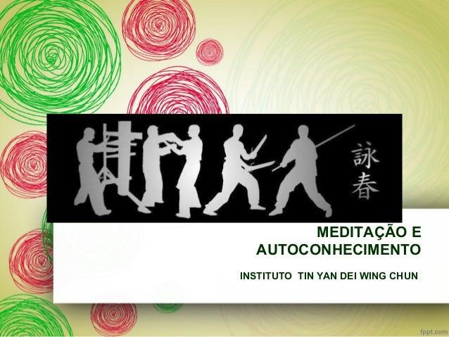 MEDITAÇÃO E AUTOCONHECIMENTO INSTITUTO TIN YAN DEI WING CHUN
