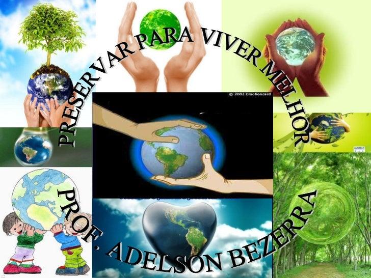 PROF. ADELSON BEZERRA PRESERVAR PARA VIVER MELHOR