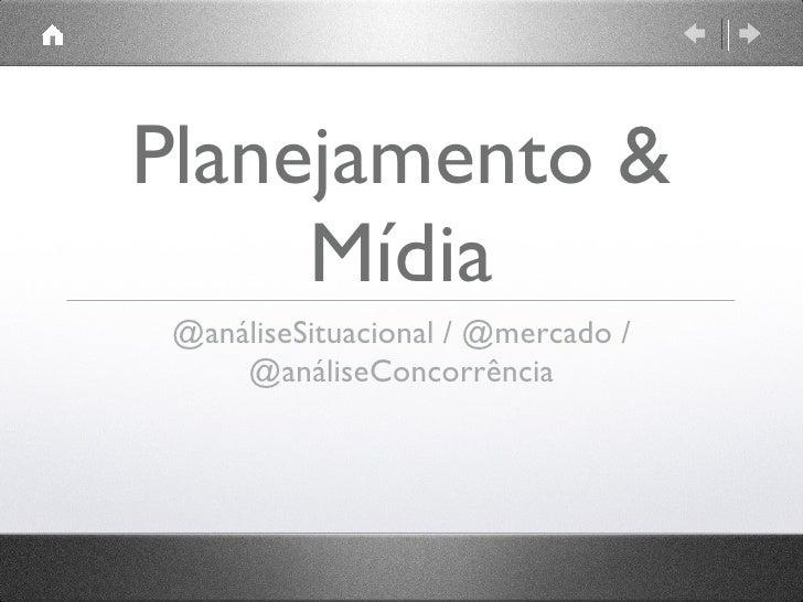 Planejamento & Mídia <ul><li>@análiseSituacional / @mercado / @análiseConcorrência </li></ul>