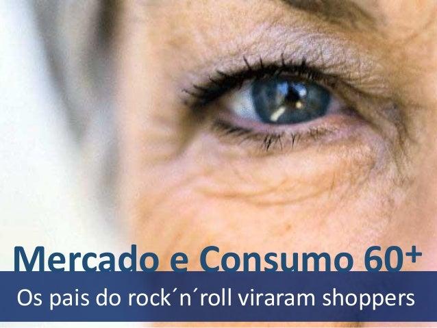 Os pais do rock´n´roll viraram shoppers +Mercado e Consumo 60