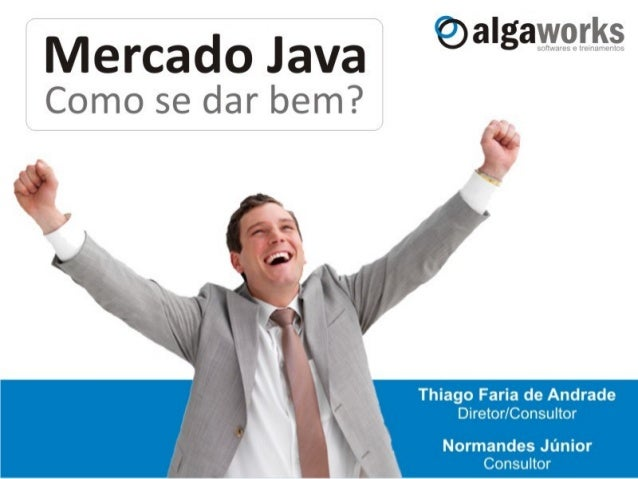 Palestrantes Thiago Faria de Andrade  Programador há 15 anos  Bacharel em Sistemas de Informação  Sócio/Diretor da Alga...