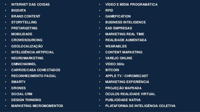 • INTERNET DAS COISAS • BIGDATA • BRAND CONTENT • STORYTELLING • PRETARGETING • MOBILIDADE • CROWDSOURCING • GEOLOCALIZAÇÃ...
