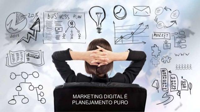 MARKETING DIGITAL É PLANEJAMENTO PURO