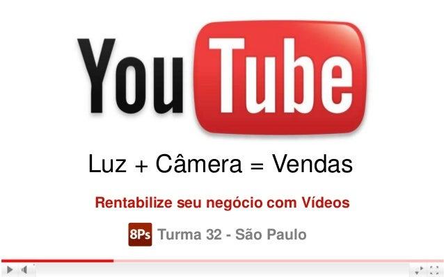 Luz + Câmera = VendasRentabilize seu negócio com VídeosTurma 32 - São Paulo