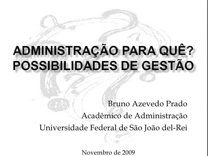 Bruno Azevedo Prado Acadêmico de Administração Universidade Federal de São João del-Rei Novembro de 2009