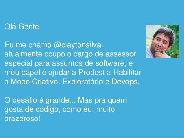 Olá Gente Eu me chamo @claytonsilva, atualmente ocupo o cargo de assessor especial para assuntos de software, e meu papel ...