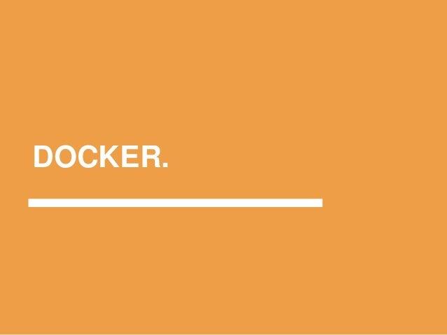 It's magic ○Não consome recursos: ●Docker roda lado a lado com o kernel do Linux e seu processamento é quase que descartáv...