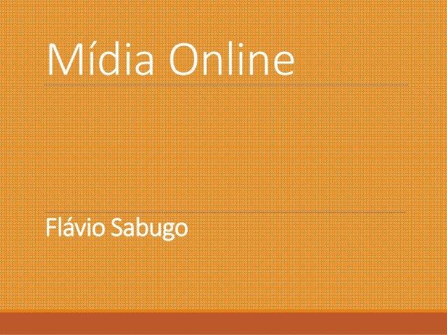 Mídia Online  Flávio Sabugo