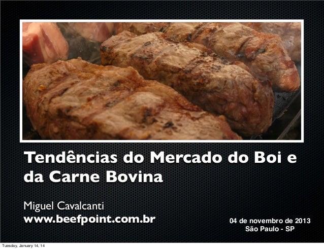 Tendências do Mercado do Boi e da Carne Bovina Miguel Cavalcanti www.beefpoint.com.br Tuesday, January 14, 14  04 de novem...