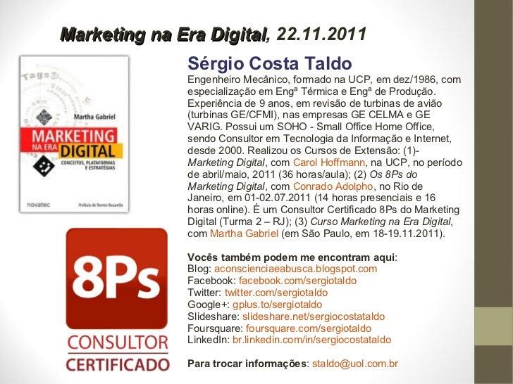 Marketing na Era Digital , 22.11.2011 Sérgio Costa Taldo Engenheiro Mecânico, formado na UCP, em dez/1986, com especializa...