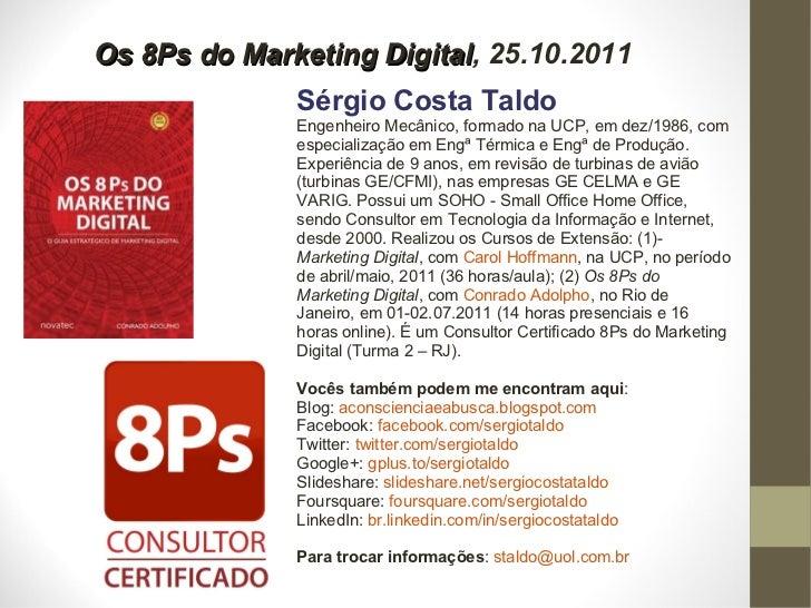 Os 8Ps do Marketing Digital , 25.10.2011 Sérgio Costa Taldo Engenheiro Mecânico, formado na UCP, em dez/1986, com especial...