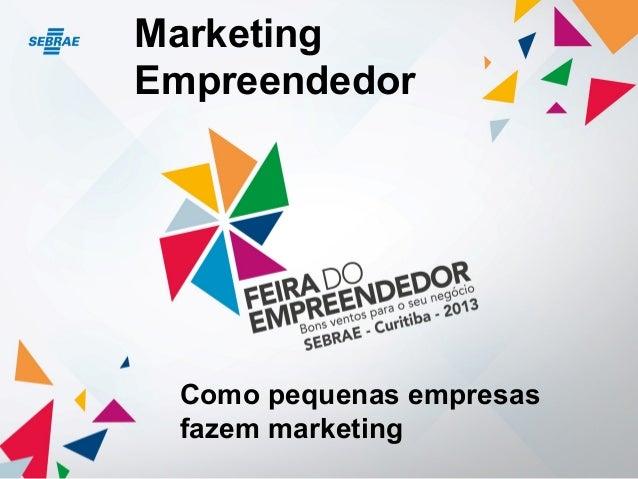 MarketingEmpreendedorComo pequenas empresasfazem marketing