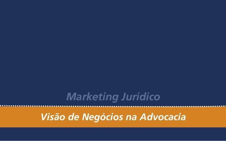 Marketing JurídicoVisão de Negócios na Advocacia
