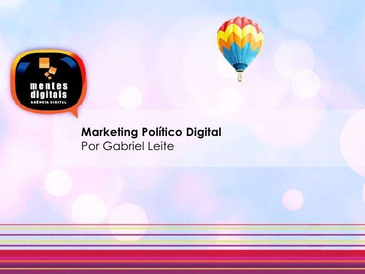 Marketing Político Digital  Por Gabriel Leite