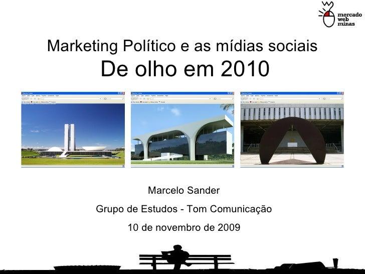 Marketing Político e as mídias sociais   De olho em 2010 Marcelo Sander Grupo de Estudos - Tom Comunicação 10 de novembro ...