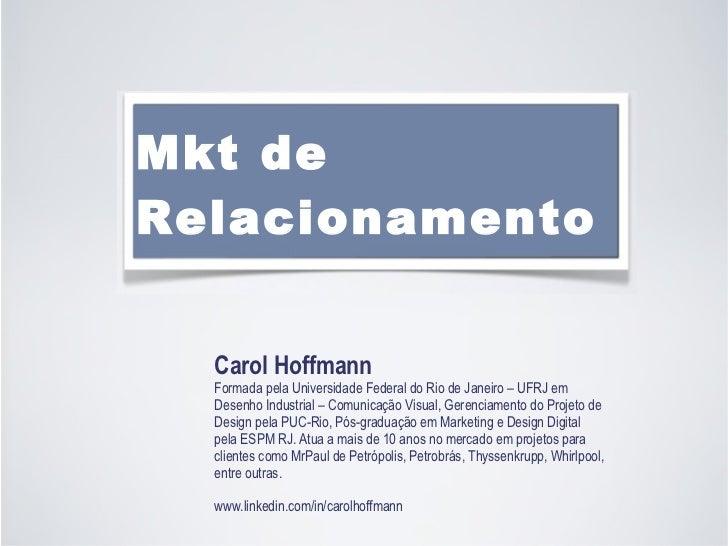Carol Hoffmann Formada pela Universidade Federal do Rio de Janeiro – UFRJ em Desenho Industrial – Comunicação Visual, Gere...
