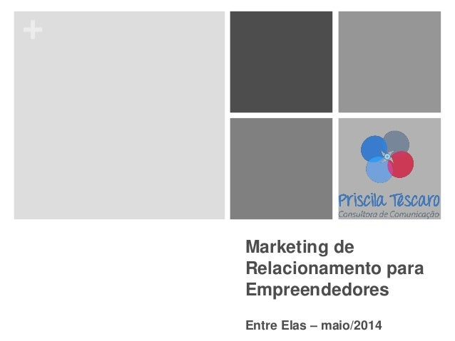 + Marketing de Relacionamento para Empreendedores Entre Elas – maio/2014