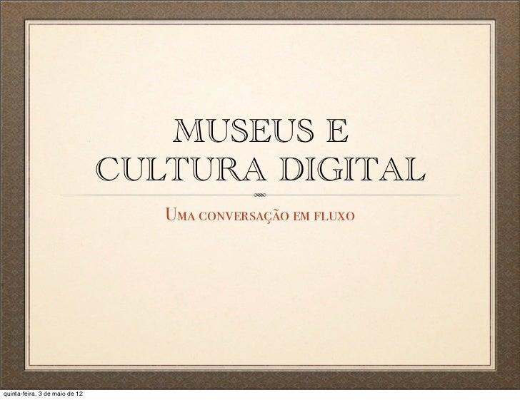 MUSEUS E                                CULTURA DIGITAL                                   Uma conversação em fluxoquinta-f...