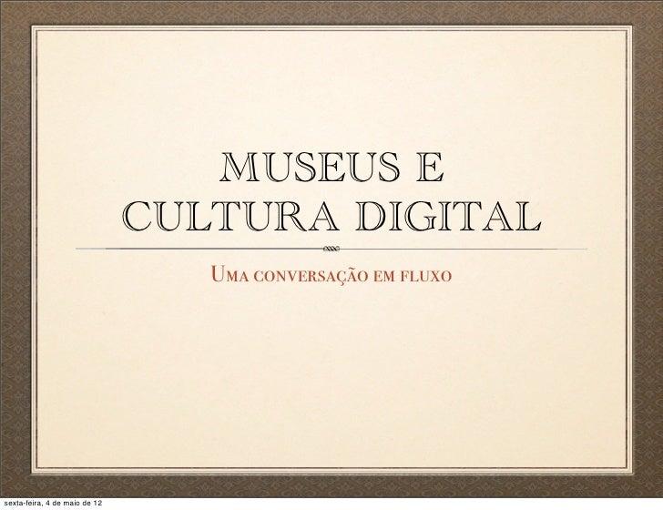 MUSEUS E                               CULTURA DIGITAL                                  Uma conversação em fluxosexta-feir...