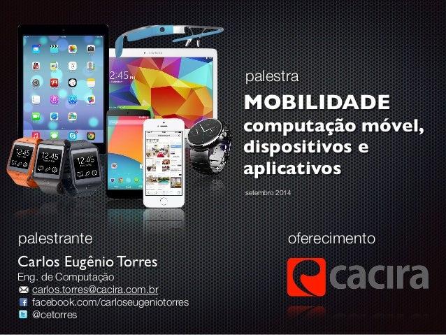 palestra  MOBILIDADE  computação móvel,  dispositivos e  aplicativos  oferecimento  palestrante  Carlos Eugênio Torres  En...