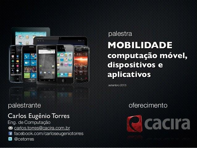 palestra MOBILIDADE computação móvel, dispositivos e aplicativos oferecimento Carlos Eugênio Torres Eng. de Computação car...