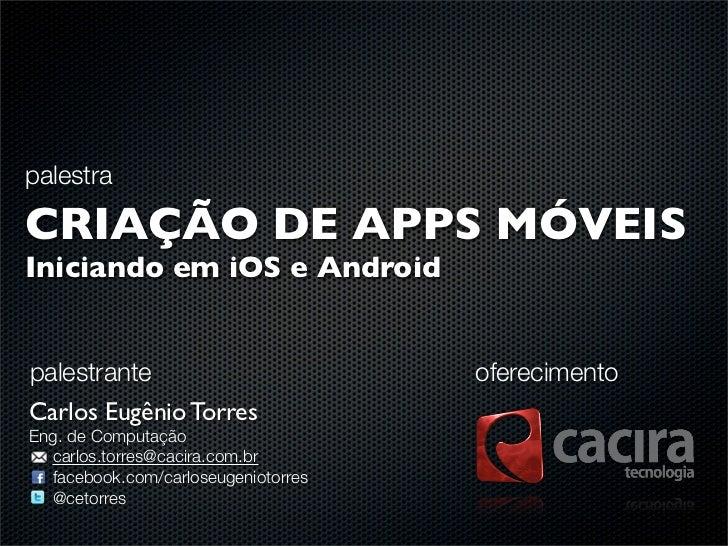 palestraCRIAÇÃO DE APPS MÓVEISIniciando em iOS e Androidpalestrante                          oferecimentoCarlos Eugênio To...
