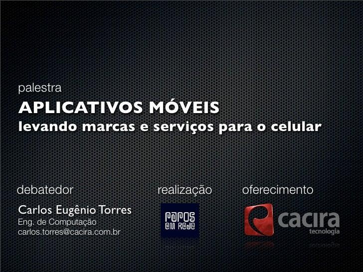 palestraAPLICATIVOS MÓVEISlevando marcas e serviços para o celulardebatedor                     realização   oferecimentoC...