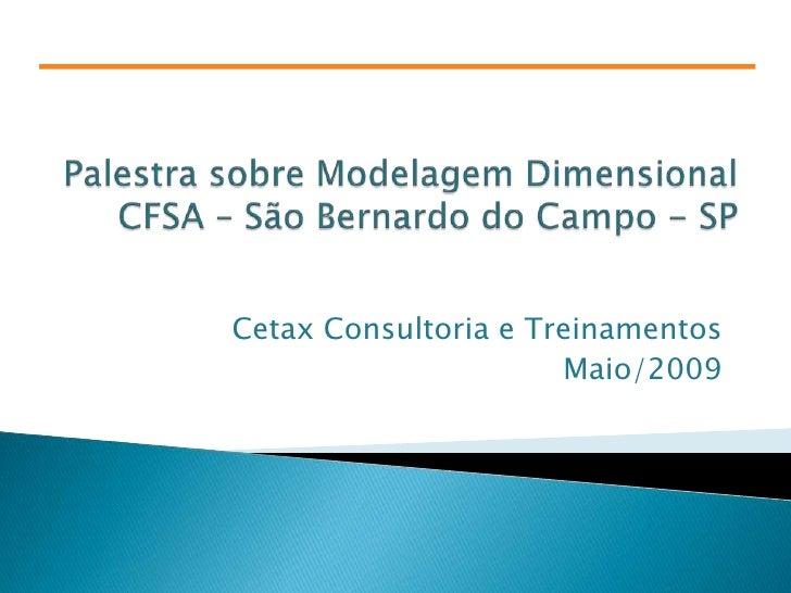 Palestra sobre Modelagem Dimensional CFSA – São Bernardo do Campo - SP<br />Cetax Consultoria e Treinamentos<br />Maio/200...