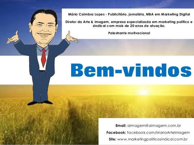 Bem-vindos Mário Coimbra Lopes - Publicitário, jornalista, MBA em Marketing Digital Diretor da Arte & Imagem, empresa espe...
