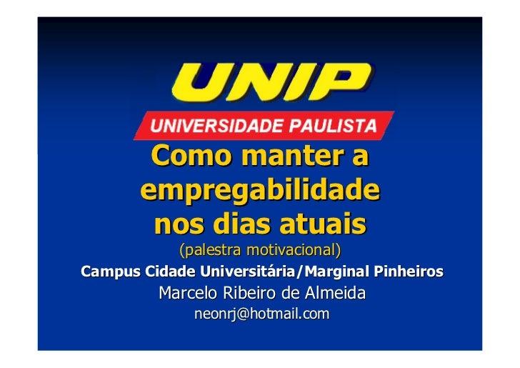 Como manter a       empregabilidade        nos dias atuais            (palestra motivacional)Campus Cidade Universitária/M...
