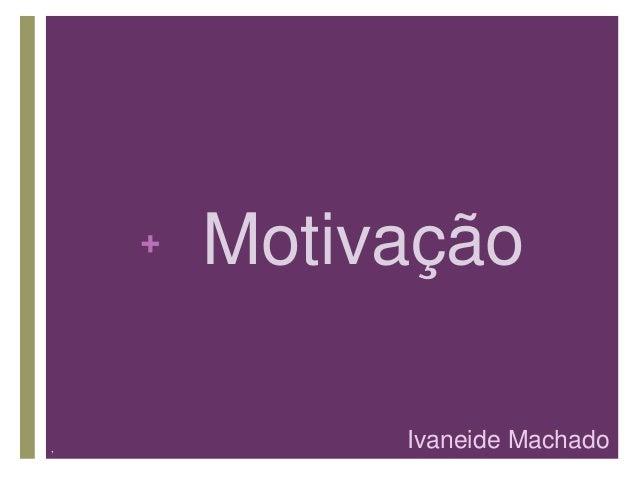 + , Motivação Ivaneide Machado