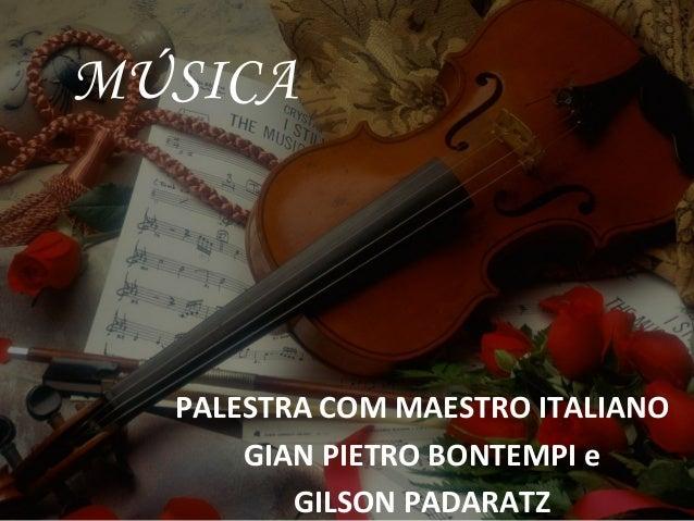 MÚSICA PALESTRA COM MAESTRO ITALIANO GIAN PIETRO BONTEMPI e GILSON PADARATZ