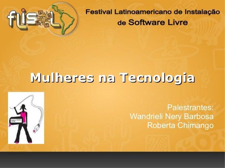 Mulheres na Tecnologia                       Palestrantes:             Wandrieli Nery Barbosa                Roberta Chima...