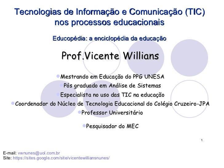 <ul><li>Prof.Vicente Willians </li></ul><ul><li>Mestrando em Educação do PPG UNESA </li></ul><ul><li>Pós graduado em Análi...
