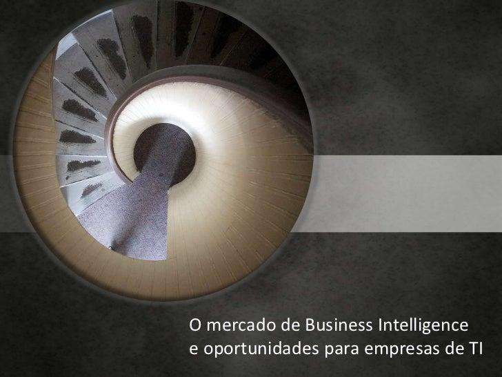 O mercado de Business Intelligence<br />e oportunidades para empresas de TI<br />