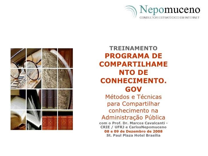 TREINAMENTO PROGRAMA DE COMPARTILHAMENTO DE CONHECIMENTO.GOV Métodos e Técnicas para Compartilhar conhecimento na Administ...