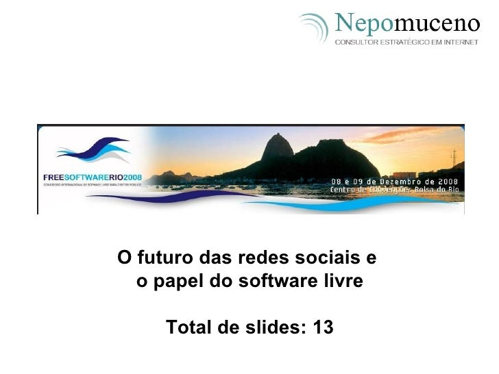 O futuro das redes sociais e  o papel do software livre Total de slides: 13