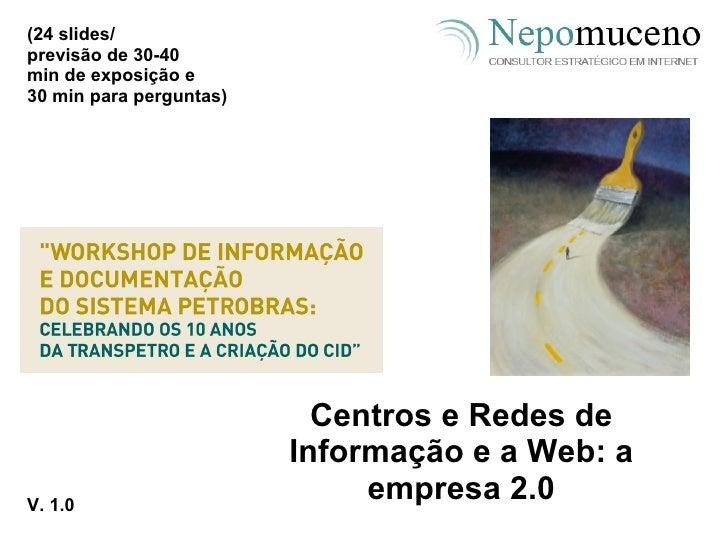 Centros e Redes de Informação e a Web: a empresa 2.0 (24 slides/ previsão de 30-40 min de exposição e 30 min para pergunta...