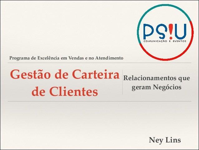 Programa de Excelência em Vendas e no Atendimento  Gestão de Carteira Relacionamentos que geram Negócios de Clientes  Ney ...